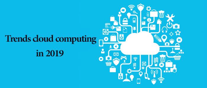 5 Trend تعیین کننده رایانش ابری 2019